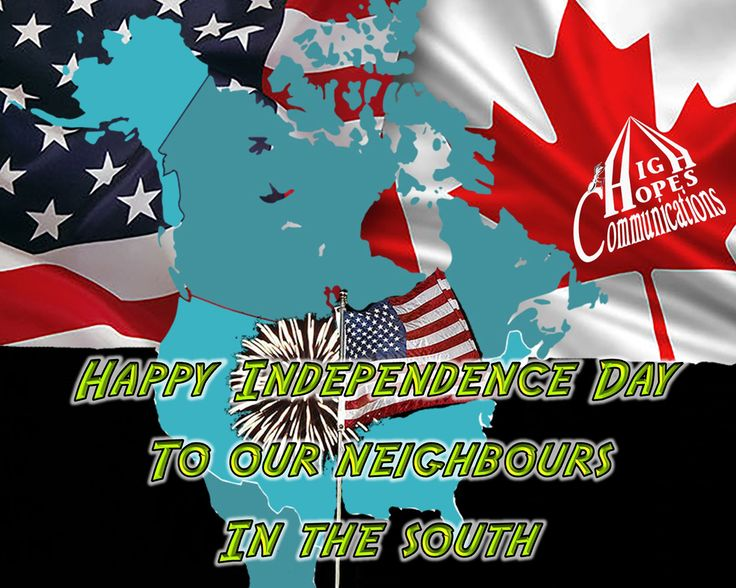 Happy Independence Day to our Southern Neighbours www.highhopescommunications.ca