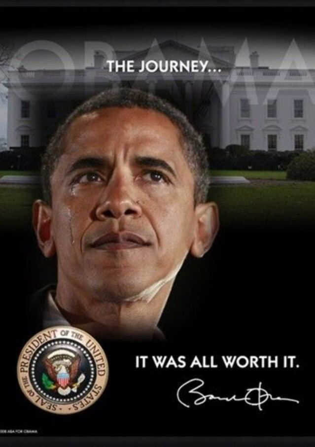 """History will show what a truly decent, caring, and effective President he is. """"The Journey Was Worth It,"""" he says.....Thank You Mr. President."""
