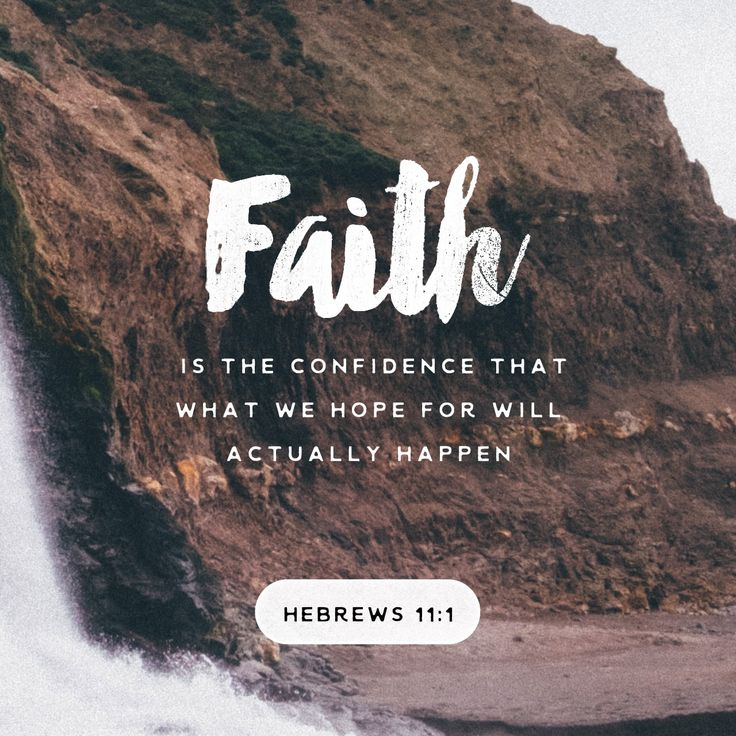 Faith is the confidence that what we hope for will actually happen; it gives us assurance about things we cannot see.