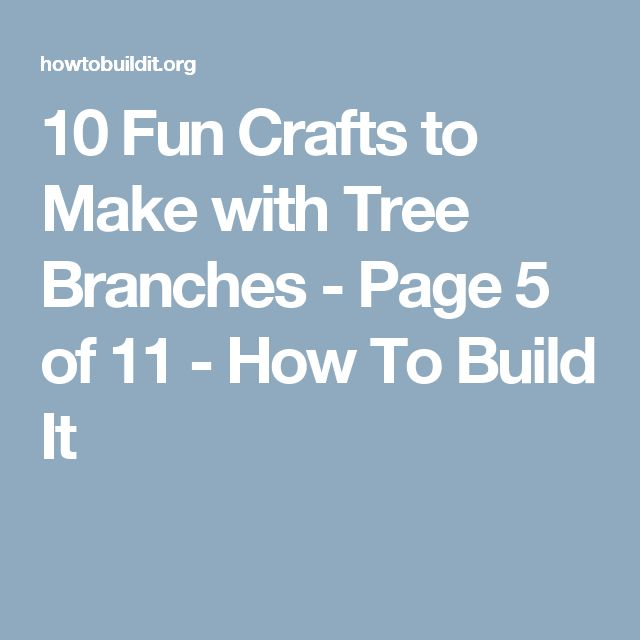 10 Fun Crafts to Make with Tree Branches - Page 5 of 11 - How To Build It