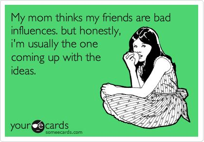 True story.My Friend, Bad Influence, Crazy Ideas, Growing Up, So True, Hahaha Yep, True Stories, High Schools