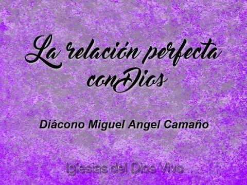 La relación perfecta con Dios - Diácono Miguel Angel Camaño