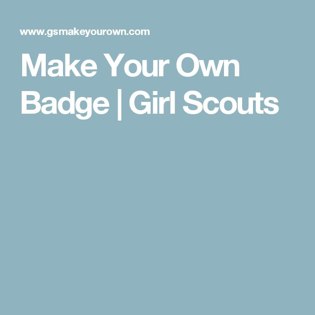 Make Your Own Badge | Girl Scouts