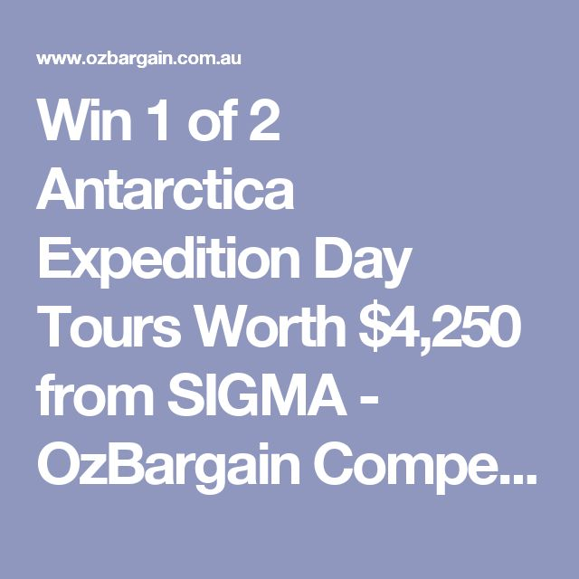 Win 1 of 2 Antarctica Expedition Day Tours Worth $4,250 from SIGMA - OzBargain Competitions