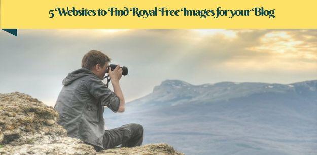 5 Websites to Find Royal Free Images for your Blog