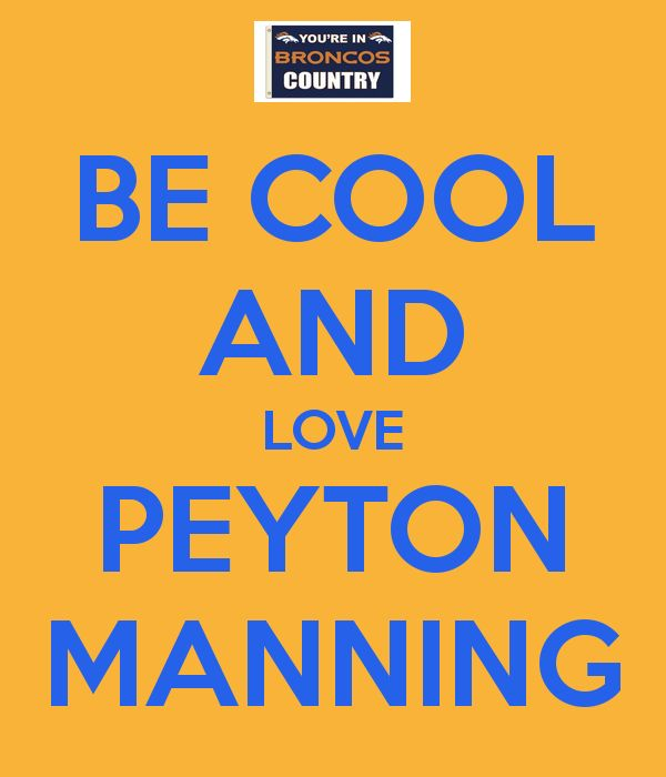 Peyton Manning Poster | BE COOL AND LOVE PEYTON MANNING - KEEP CALM AND CARRY ON Image ...
