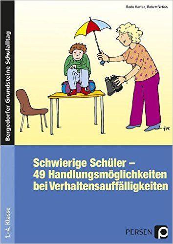 Schwierige Schüler - was kann ich tun?: 49 Handlungsmöglichkeiten bei Verhaltensauffälligkeiten: Amazon.de: Bodo Hartke, Robert Vrban: Bücher