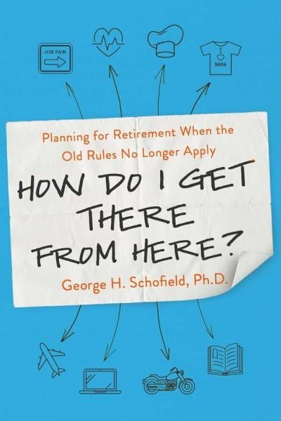 How Do I Get There from Here?: Planning for Retirement When the Old Rules No Longer Apply