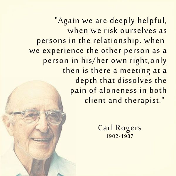 """""""Again we are deeply helpful, when we risk ourselves as persons in the relationship, when we experience the other person as a person in his/her own right, only then is there a meeting at a depth that dissolves the pain of aloneness in both client and therapist."""" - Carl Rogers"""
