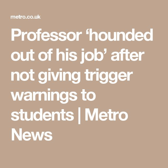 Professor 'hounded out of his job' after not giving trigger warnings to students | Metro News