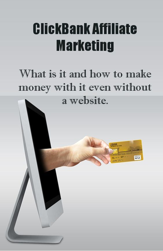 clickbank affiliate marketing what is it and how to make money with it even without