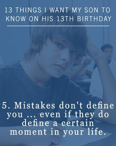 When your baby turns into a teenager, there's a lot of lessons to be taught. For example, it's good to tell your teen that mistakes don't define you. Here are more things to teach your teen on his or her 13th birthday.