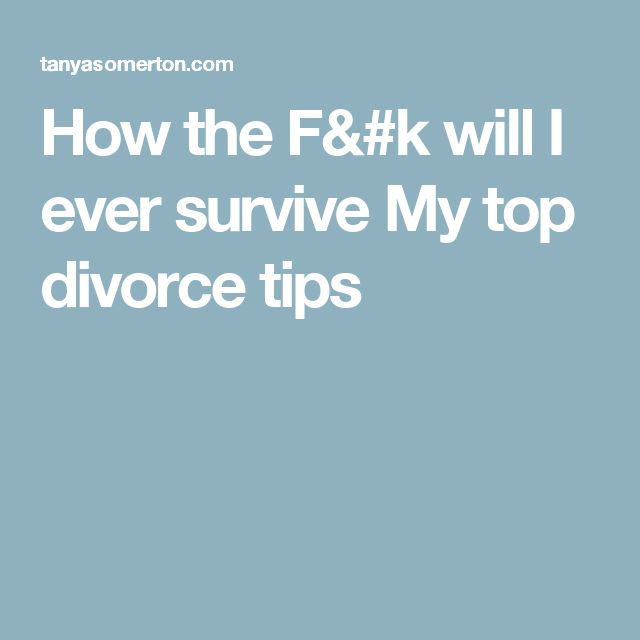 How the F&#k will I ever survive My top divorce tips