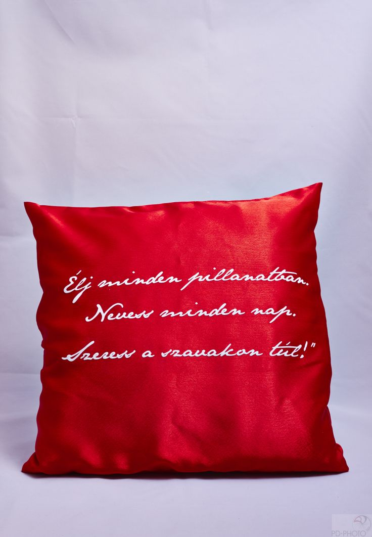 """Élj minden pillanatban, Nevess minden nap, Szeress a szavakon túl !"" www.art-pillow.com  #artpillow #pillowgift #indiviualgift"