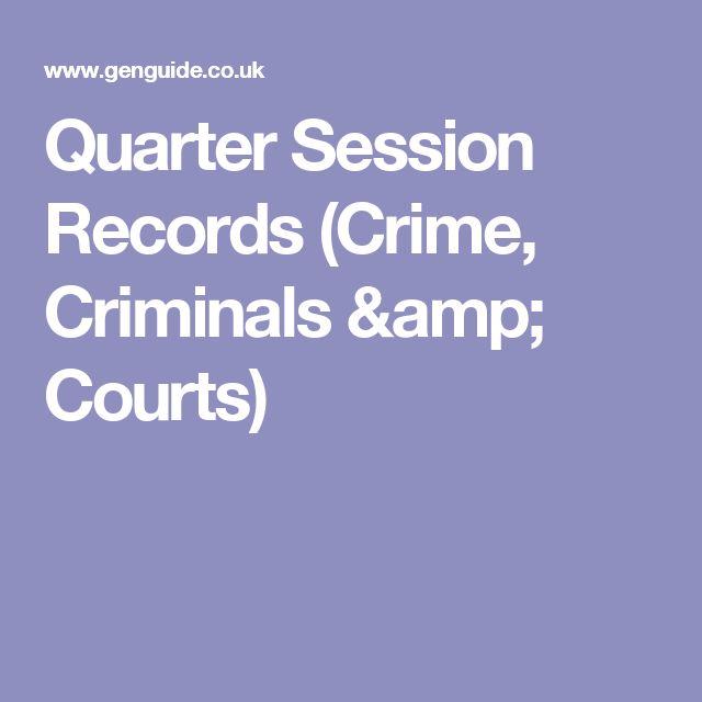 Quarter Session Records (Crime, Criminals & Courts)