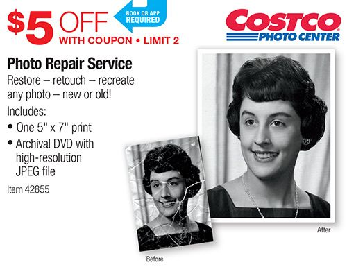 """Costco Photo Center. $2 OFF With Coupon LIMIT 2. Photo Repair Service Restore - retouch - recreate any photo - new or old! Includes: • One 5"""" x 7"""" print • Archival DVD with high-resolution JPEG file. Item 42855."""