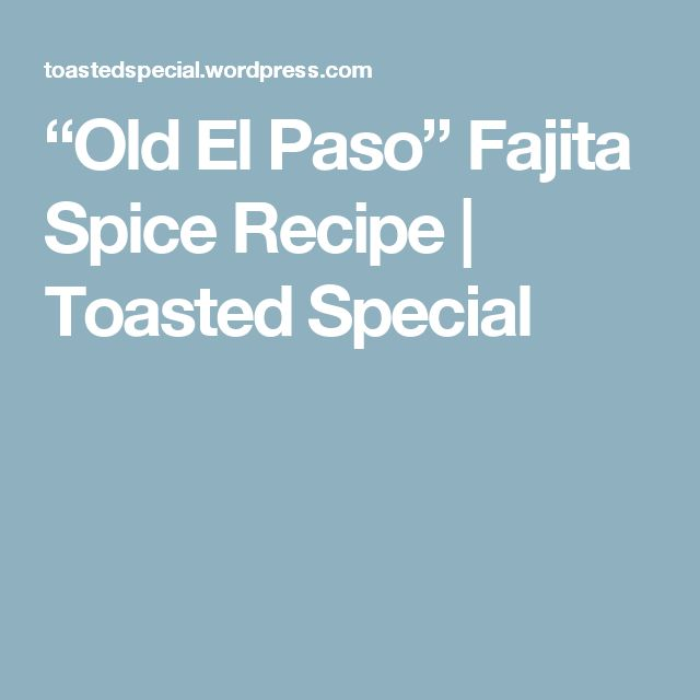 """Old El Paso"" Fajita Spice Recipe | Toasted Special"