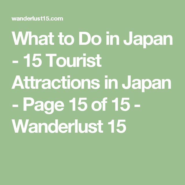 What to Do in Japan - 15 Tourist Attractions in Japan - Page 15 of 15 - Wanderlust 15