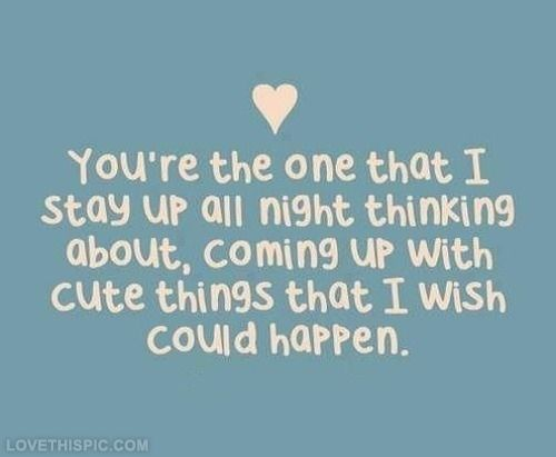 Youre the one i stay up thinking about love love quotes quotes relationships quote girl boy relationship guy relationship quotes picture quotes love picture quotes love images