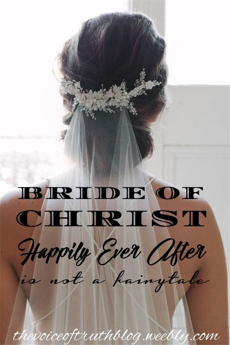 """For the Bride of Christ """"Happily Ever After"""" is NOT a fairytale! 1 Peter 1:3-5 """"Praise be to the God and Father of our Lord Jesus Christ! In His great mercy He has given us new birth into a living hope through the resurrection of Jesus Christ from the dead, and into an inheritance that can never perish, spoil or fade. This inheritance is kept in heaven for you, who through faith are shielded by God's power until the coming of the salvation that is ready to be revealed in the last time."""""""
