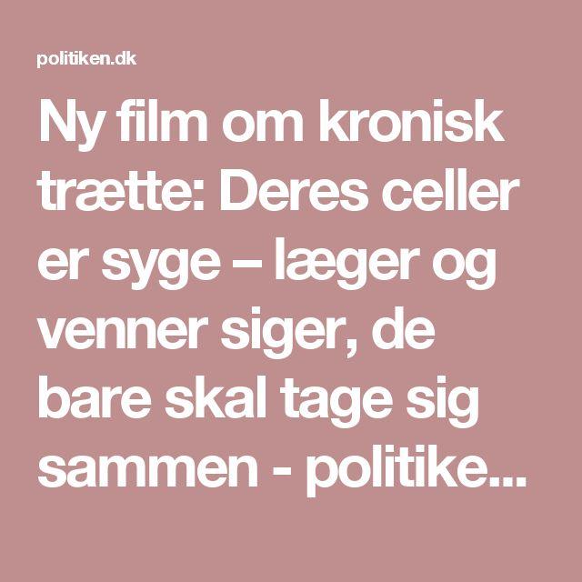 Ny film om kronisk trætte: Deres celler er syge – læger og venner siger, de bare skal tage sig sammen - politiken.dk
