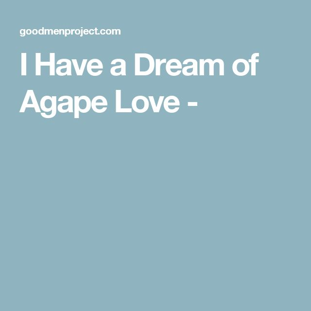 I Have a Dream of Agape Love -
