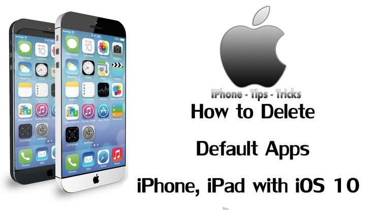 How to delete default apps on iphone ipad with ios 10
