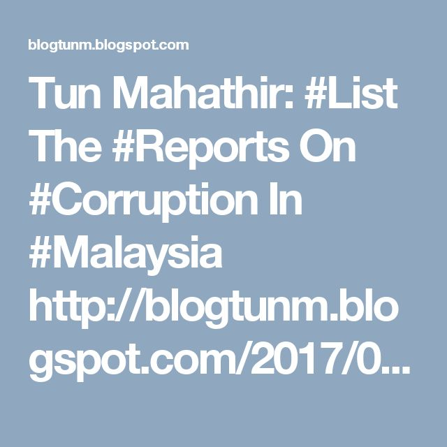 Tun Mahathir: #List The #Reports On #Corruption In #Malaysia http://blogtunm.blogspot.com/2017/03/list-reports-on-corruption-in-malaysia.html #UMNO #BN #NajibRazak #1MDB #US Dep of Justice #DOJ Tun Mahathir Mohamad: MAHATHIR RUNNING DOWN NATION