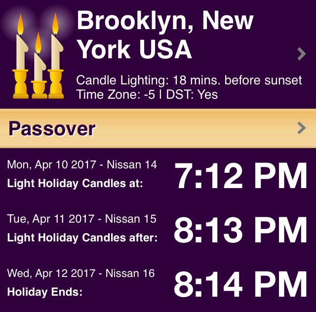 This week's Shabbat & Holiday Times for Brooklyn, New York USA  Light Holiday Candles on Monday, April 10 at 7:12 PM Light Holiday Candles after on Tuesday, April 11 at 8:13 PM Holiday Ends on Wednesday, April 12 at 8:14 PM  Passover http://chabad.org/109747?sc=a77  Sent via Chabad.org Shabbat & Holiday Times App http://chabad.org/apps?sc=a77  * Candle Lighting: 18 mins. before sunset | Time Zone: -5 | DST: Yes