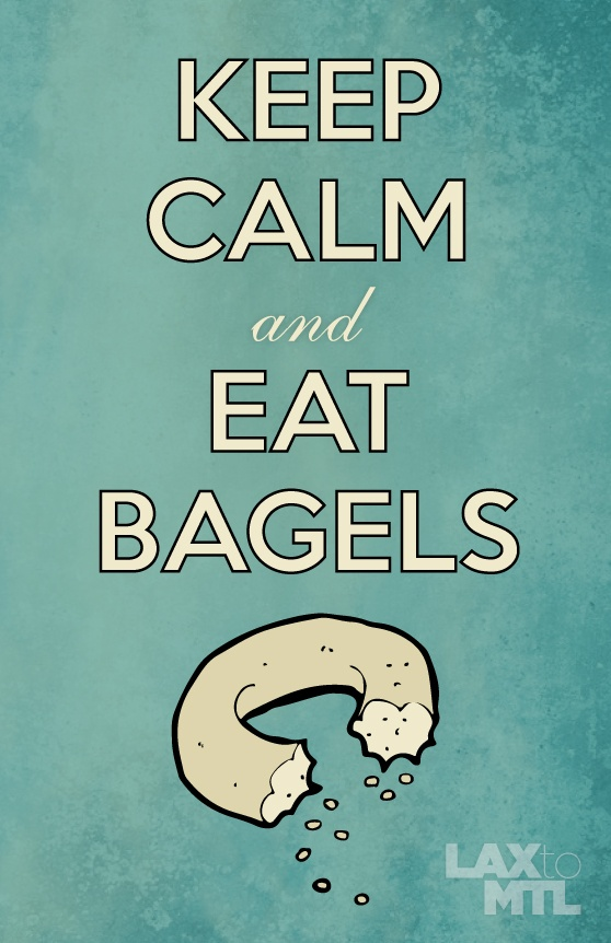 Keep Calm, Eat Bagels. Montreal.