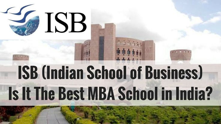 ISB (Indian School of Business): Is It The Best MBA School in India?