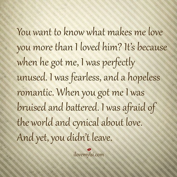 Love Quote And Saying Image Description You Want To Know What Makes Me Love You More Than I Loved Him It S Because Whe Inspirational Quotes Words Quotes