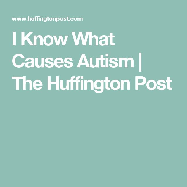 I Know What Causes Autism | The Huffington Post