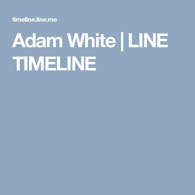 Adam White | LINE TIMELINE