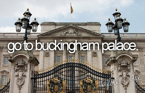 That'd be neat...I'll try out my british accent hehe: Bucketlist, Buckets Lists, Favorite Places, Dreams, British, Buckingham Palaces, The Queen, London England, Photo