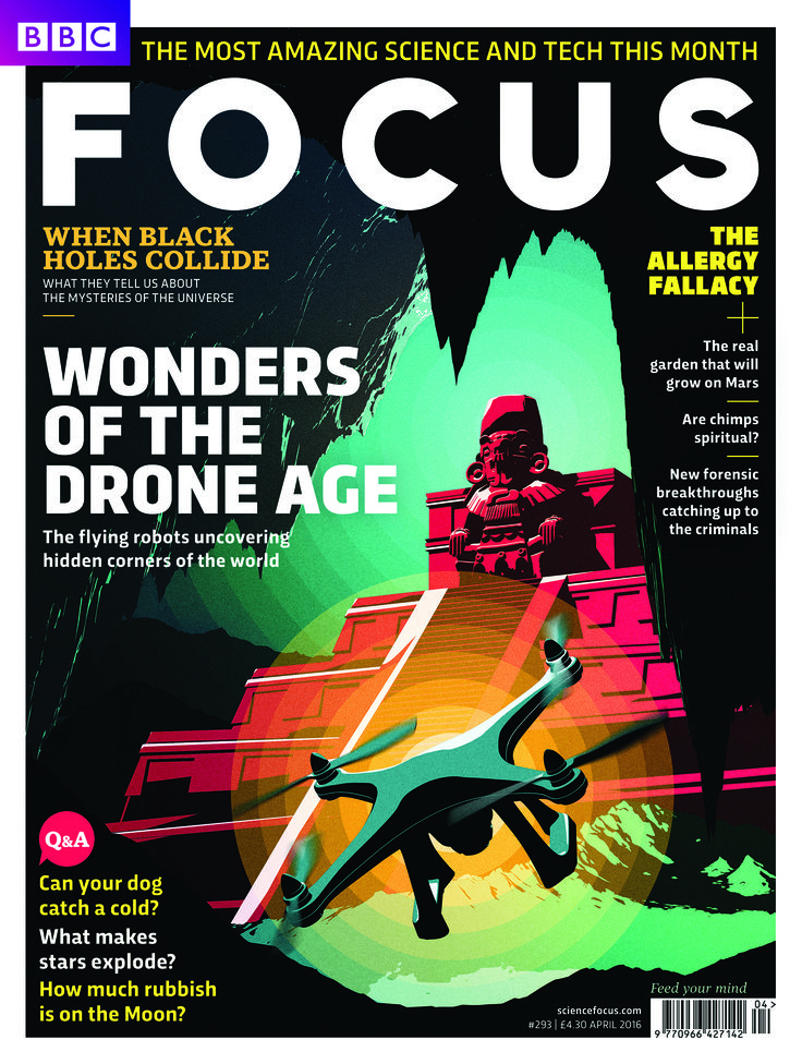 The latest issue of Focus Magazine on sale now! Inside the April issue, how we are well and truly entering into the drone age. Plus we answer your science questions in our Q&A section. www.sciencefocus.com