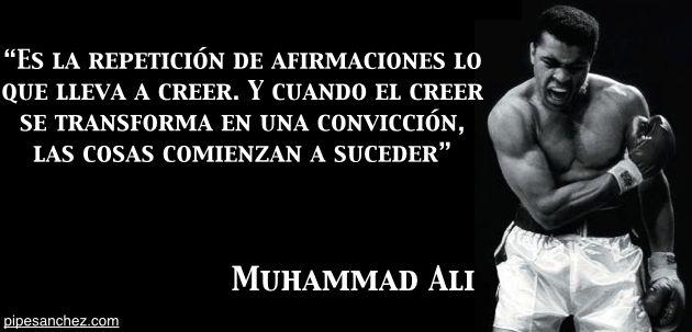 Frase Muhammad Ali sobre creer y perseguir tus metas| Felipe Sánchez Barceló