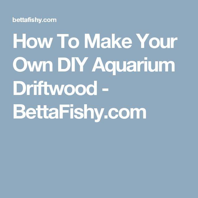 How To Make Your Own DIY Aquarium Driftwood - BettaFishy.com