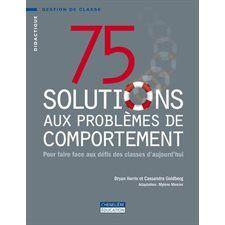 75 solutions aux problèmes de comportement : pour faire face aux défis des classes d'aujourd'hui http://cataloguescd.univ-poitiers.fr/masc/Integration/EXPLOITATION/statique/cataTITN.asp?id=950866
