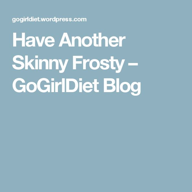 Have Another Skinny Frosty – GoGirlDiet Blog