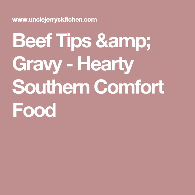Beef Tips & Gravy - Hearty Southern Comfort Food