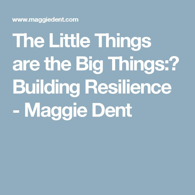 The Little Things are the Big Things:— Building Resilience - Maggie Dent