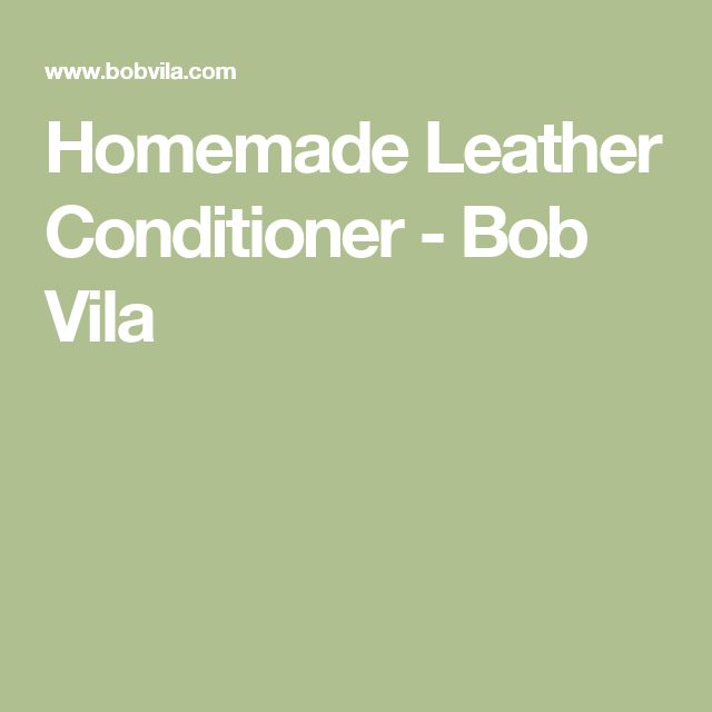Homemade Leather Conditioner - Bob Vila