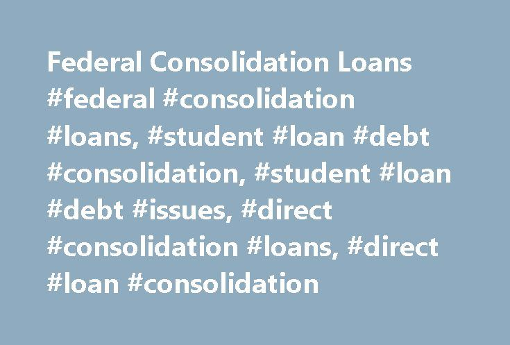 Federal Consolidation Loans #federal #consolidation #loans, #student #loan #debt #consolidation, #student #loan #debt #issues, #direct #consolidation #loans, #direct #loan #consolidation http://malawi.nef2.com/federal-consolidation-loans-federal-consolidation-loans-student-loan-debt-consolidation-student-loan-debt-issues-direct-consolidation-loans-direct-loan-consolidation/  # Effortlessly Solve Your Student Loan Debt Issues Today Student Loan Debt Consolidation We can help choose the best…