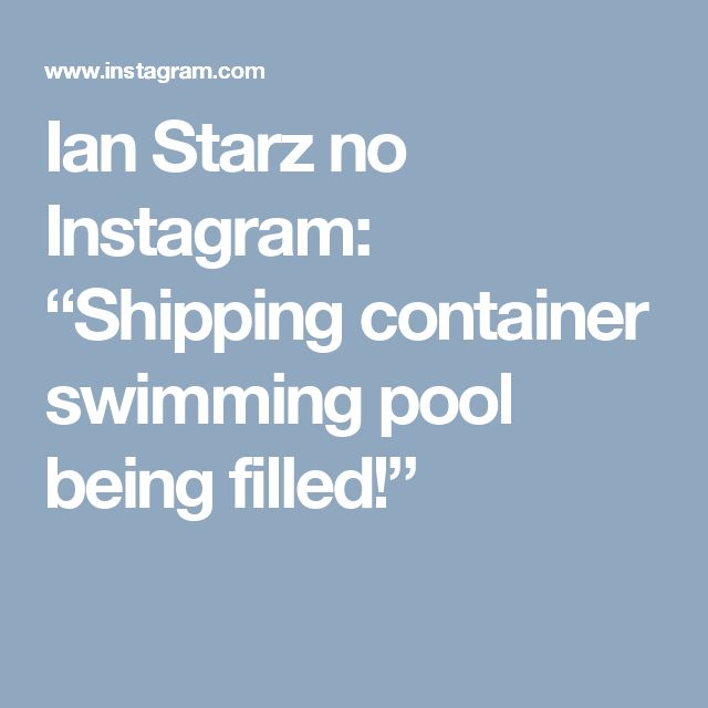 "Ian Starz no Instagram: ""Shipping container swimming pool being filled!"""