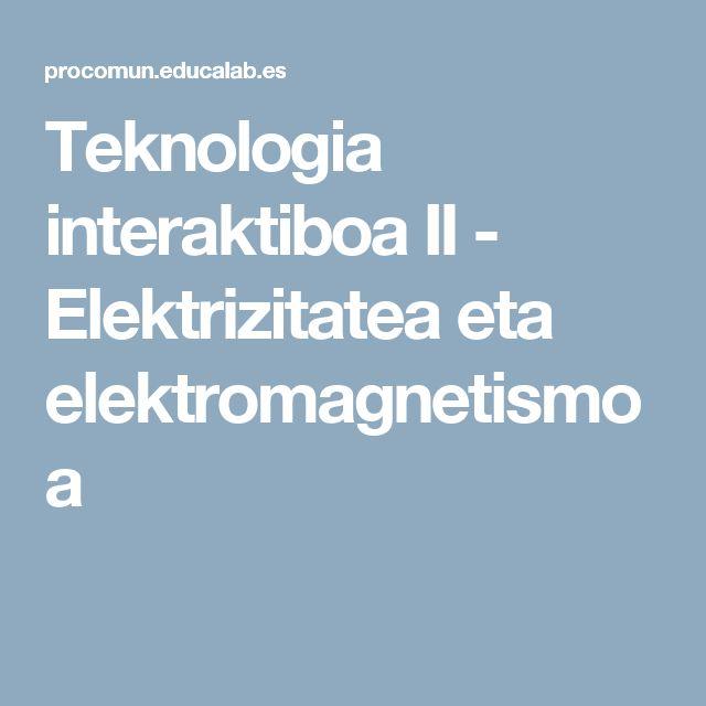 Teknologia interaktiboa II - Elektrizitatea eta elektromagnetismoa