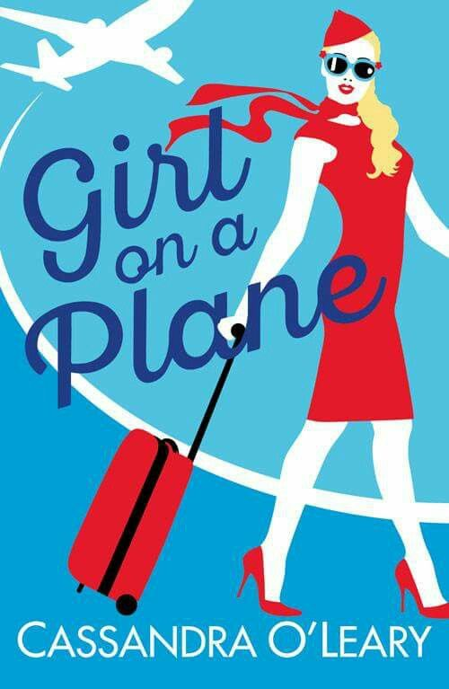 Girl on a Plane by Cassandra O'Leary -- debut novel from Avon Books / HarperCollins UK. Takes off 18 July 2016...fasten your seatbelts! cassandraolearyauthor.com
