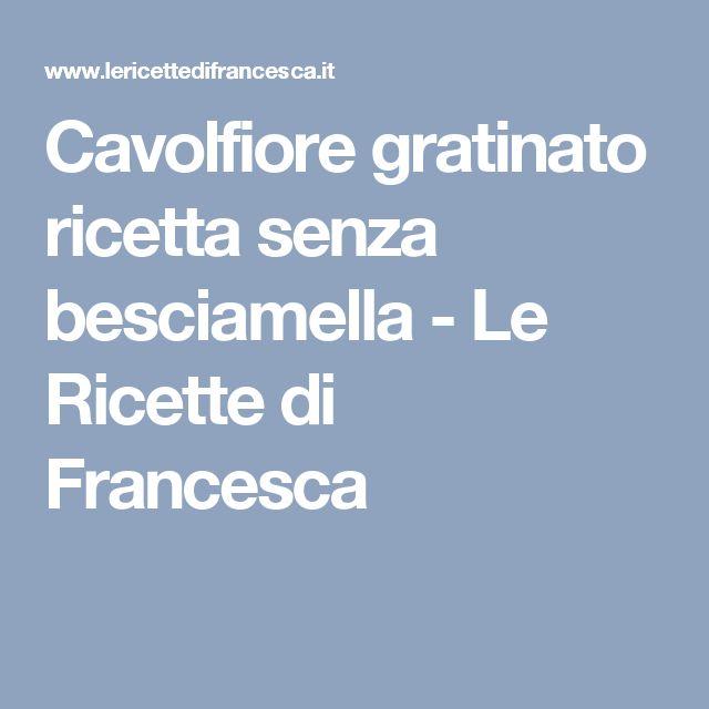 Cavolfiore gratinato ricetta senza besciamella - Le Ricette di Francesca