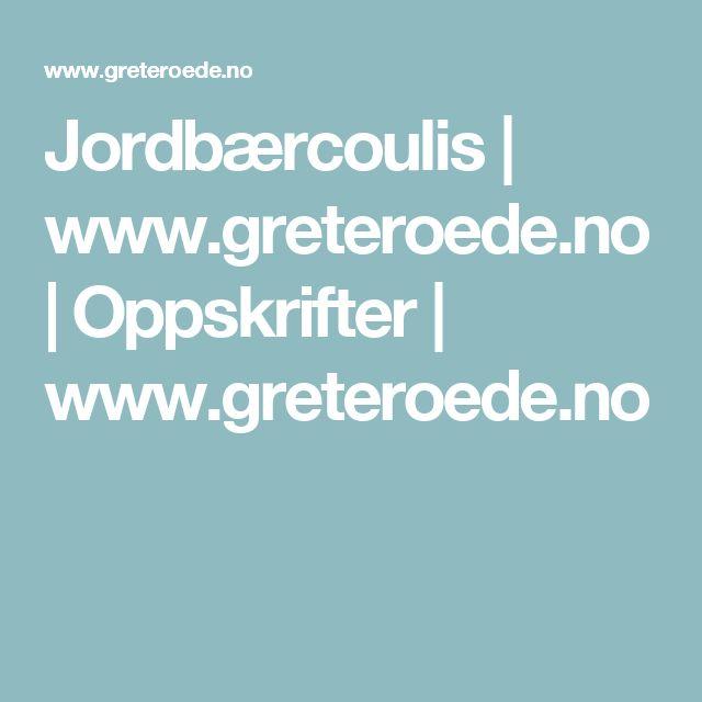 Jordbærcoulis | www.greteroede.no | Oppskrifter | www.greteroede.no