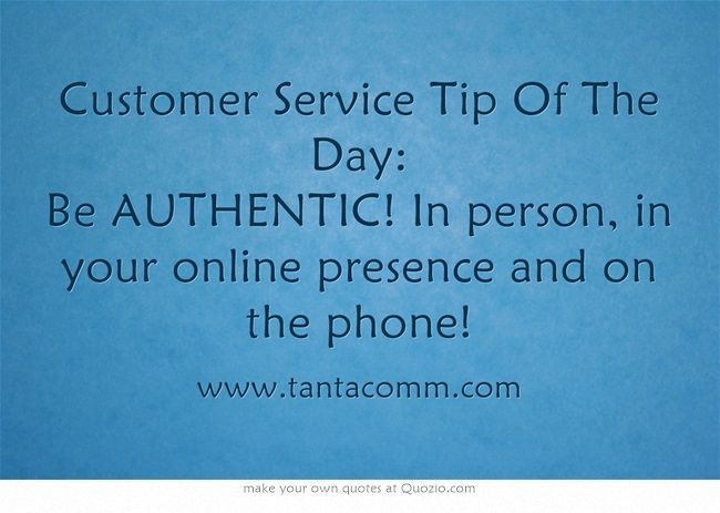 Customer Service Tip Of The Day Be AUTHENTIC! In person